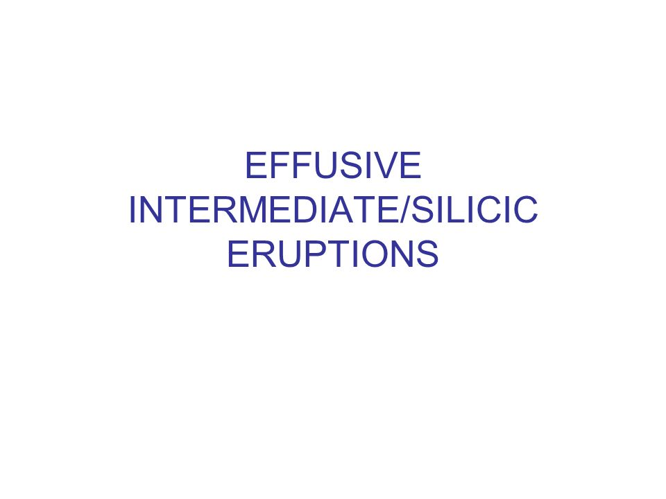 EFFUSIVE INTERMEDIATE/SILICIC ERUPTIONS