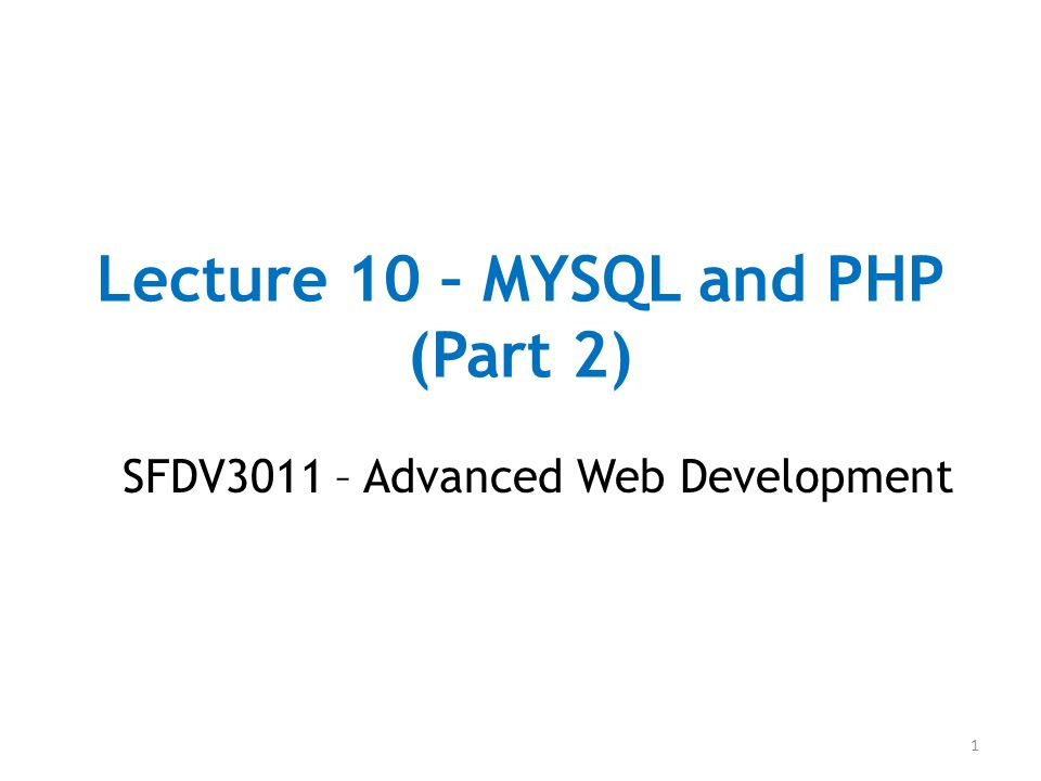Lecture 10 – MYSQL and PHP (Part 2)