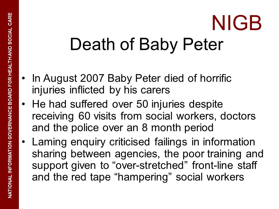 Death of Baby Peter In August 2007 Baby Peter died of horrific injuries inflicted by his carers.