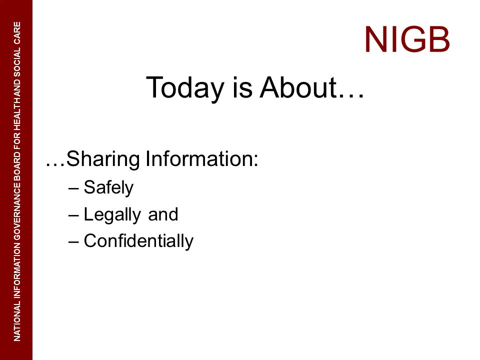 Today is About… …Sharing Information: Safely Legally and