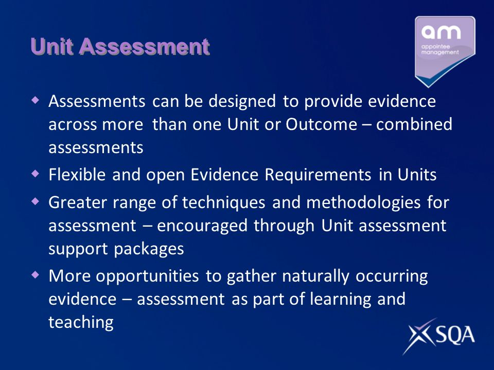 Unit Assessment Assessments can be designed to provide evidence across more than one Unit or Outcome – combined assessments.