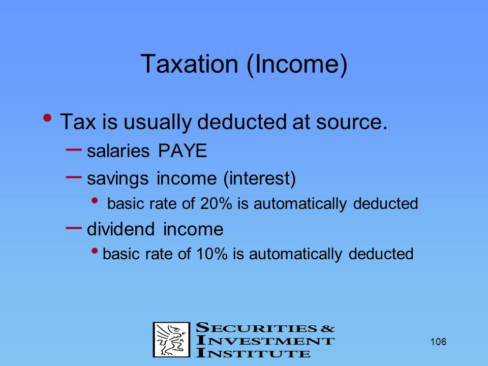 Taxation (Income) Tax is usually deducted at source. salaries PAYE