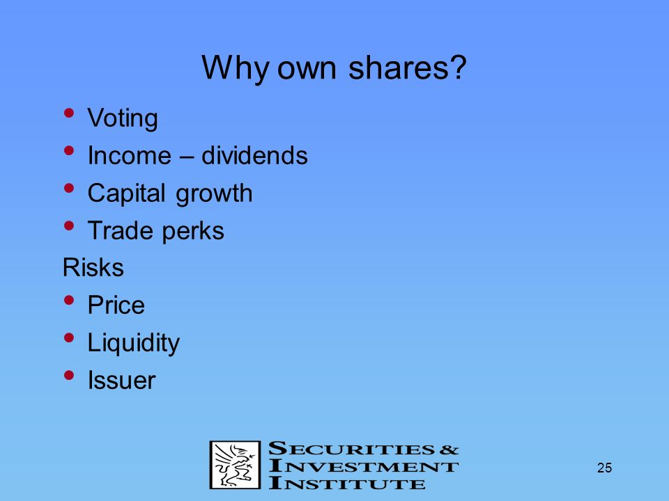 Why own shares Voting Income – dividends Capital growth Trade perks