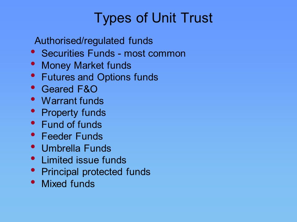 Types of Unit Trust Authorised/regulated funds