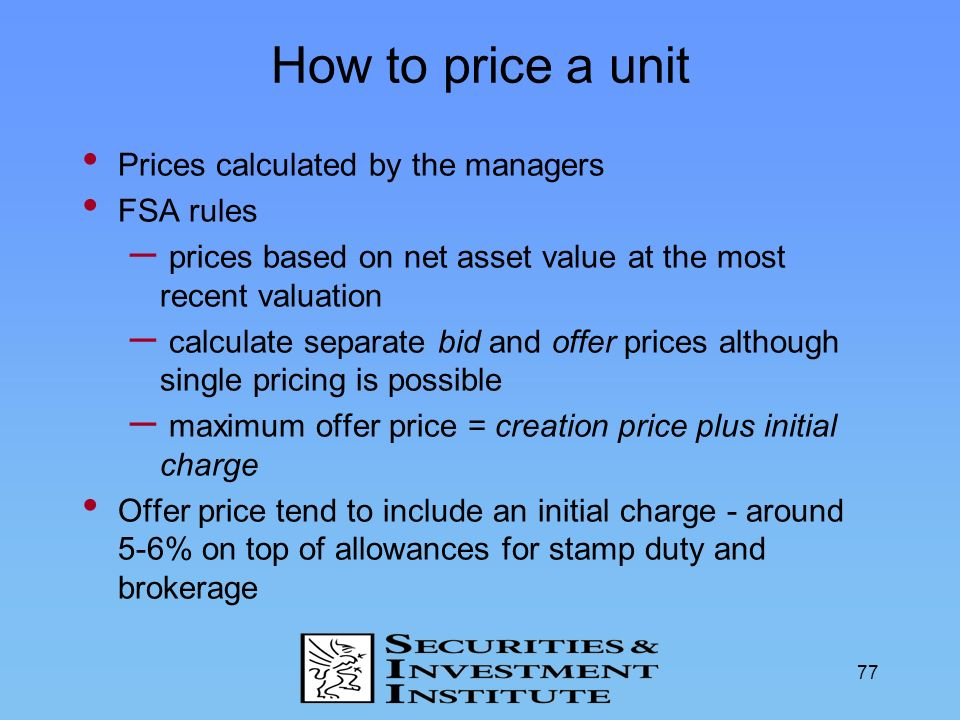 How to price a unit Prices calculated by the managers FSA rules