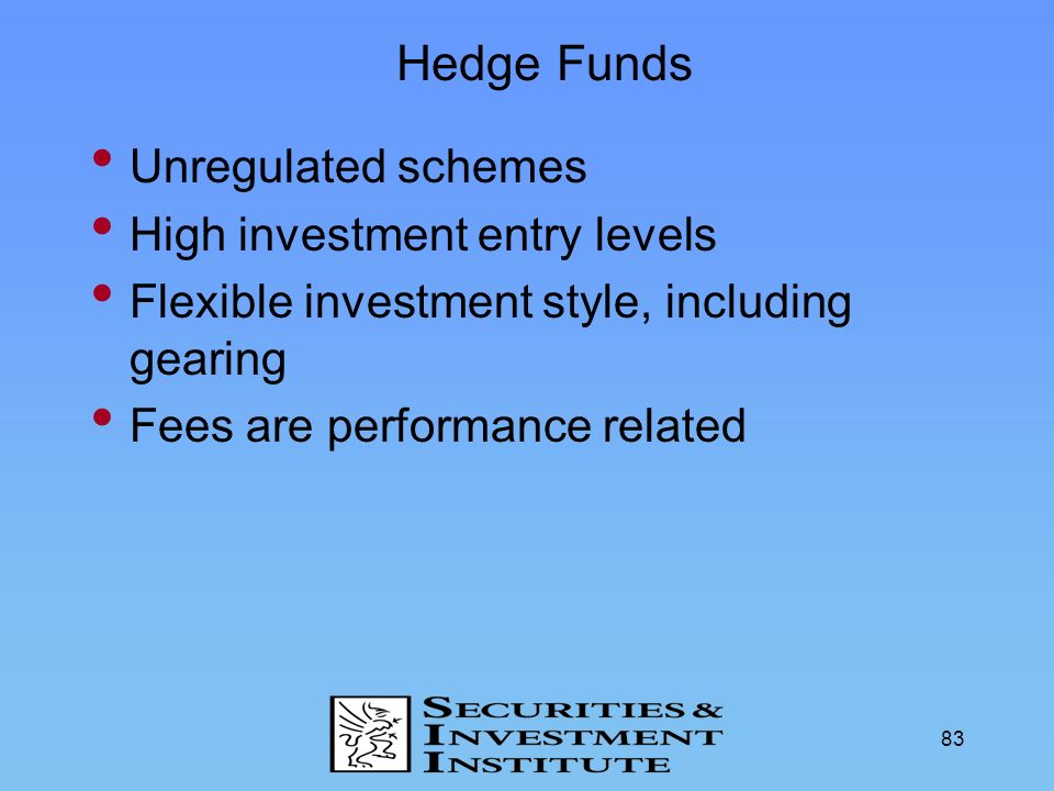 Hedge Funds Unregulated schemes High investment entry levels