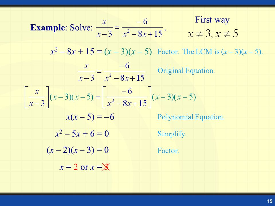 First way Example: Solve: . x2 – 8x + 15 = (x – 3)(x – 5)