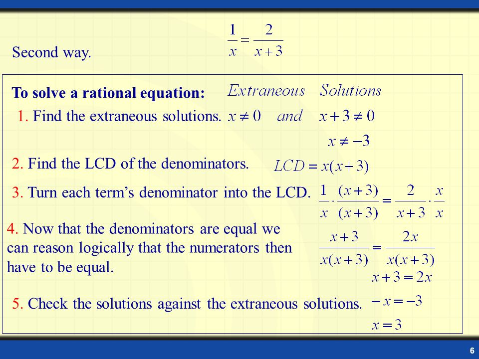 To solve a rational equation: 1. Find the extraneous solutions.