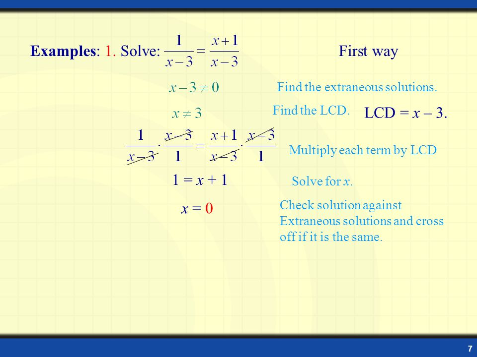 Examples: 1. Solve: First way LCD = x – 3. 1 = x + 1 x = 0
