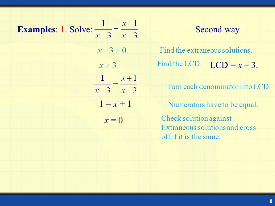 Examples: 1. Solve: Second way LCD = x – 3. 1 = x + 1 x = 0