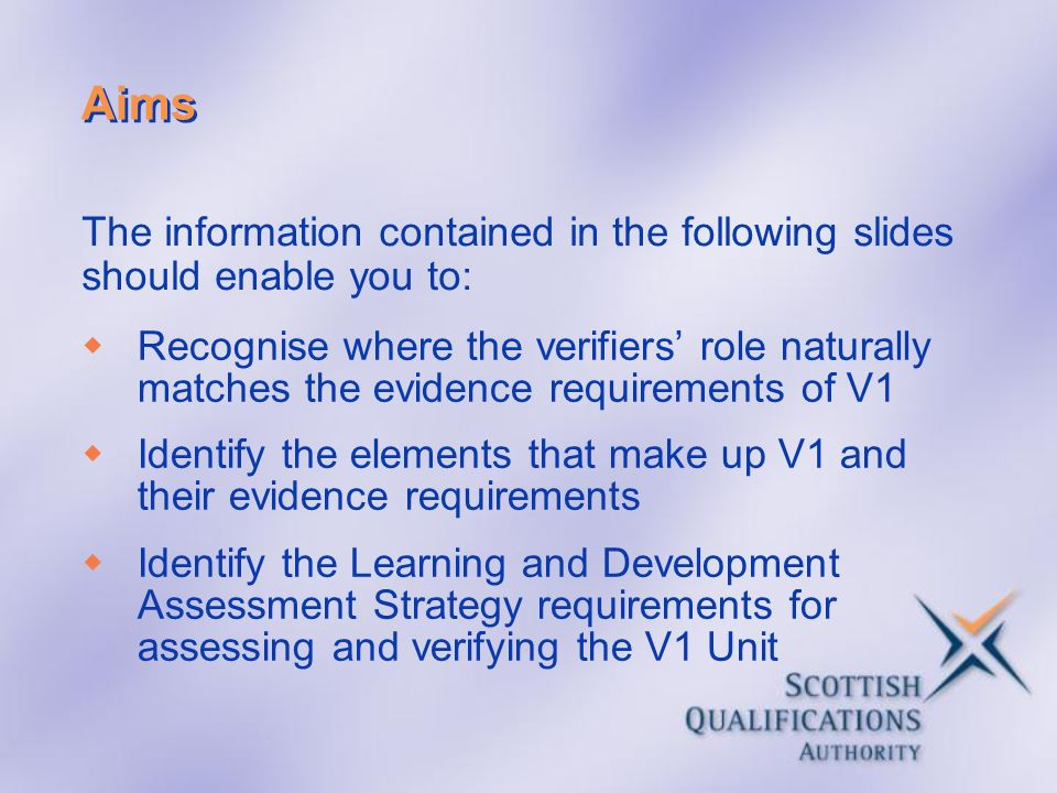 Aims Recognise where the verifiers' role naturally matches the evidence requirements of V1.