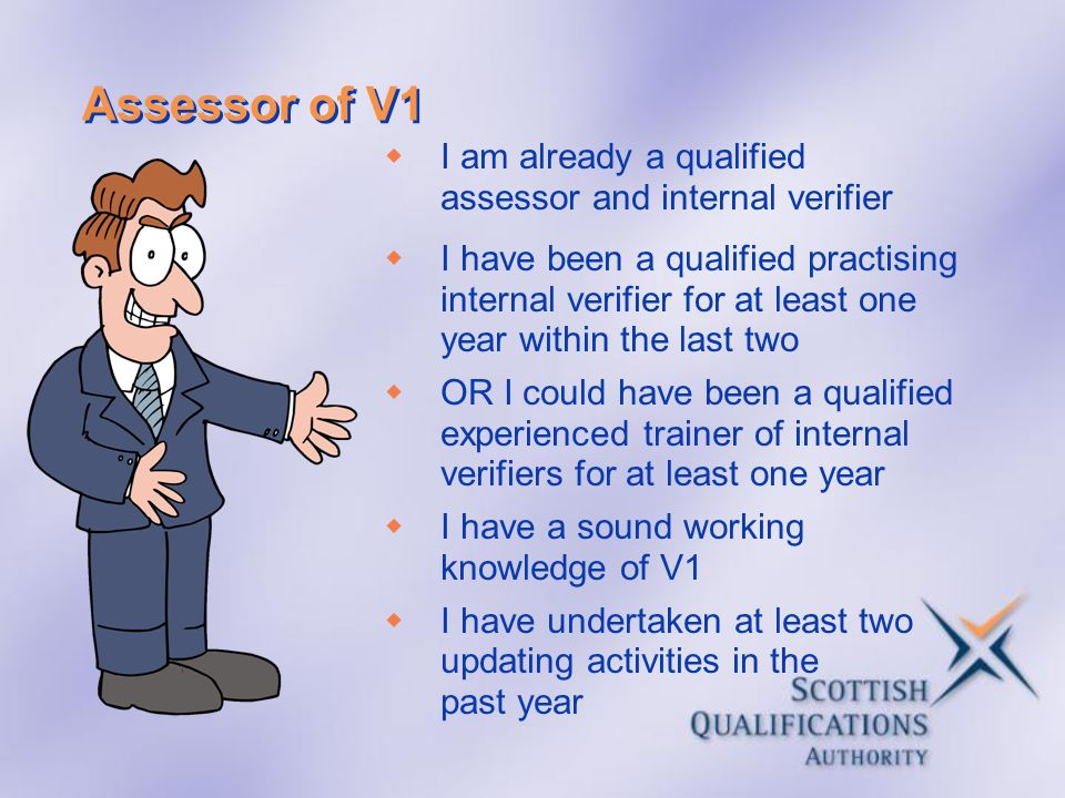 Assessor of V1 I am already a qualified assessor and internal verifier