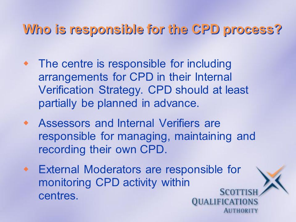 Who is responsible for the CPD process