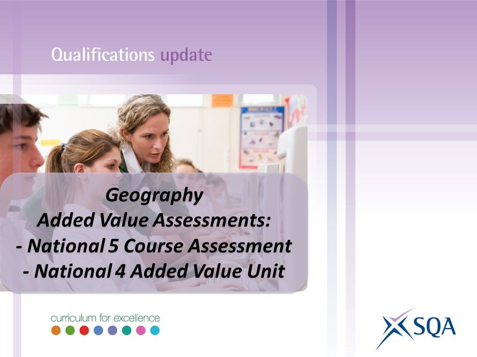 Geography Added Value Assessments: - National 5 Course Assessment - National 4 Added Value Unit