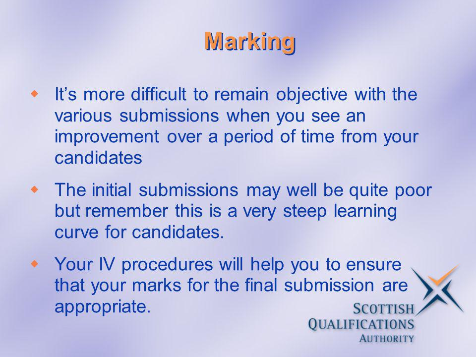 Marking It's more difficult to remain objective with the various submissions when you see an improvement over a period of time from your candidates.