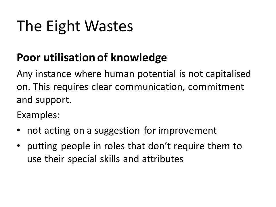 The Eight Wastes Poor utilisation of knowledge