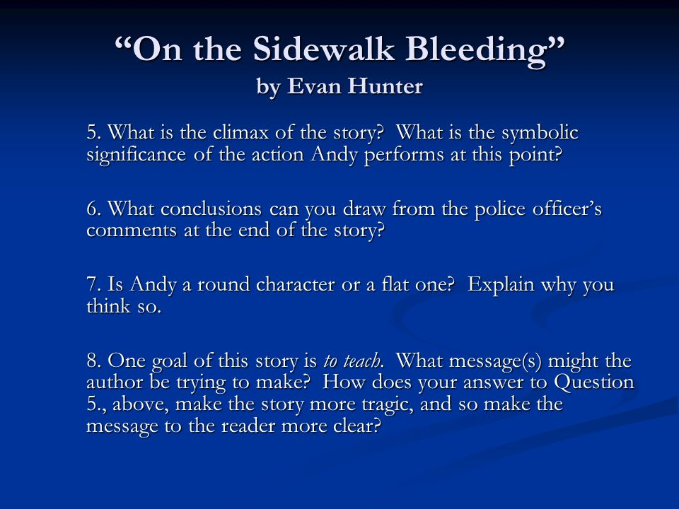 on the sidewalk bleeding monuloge essay Explore how the author makes us feel sympathy for someone we normally would not 'on the sidewalk bleeding' is a short story by evan hunter the themes dealt with in this short story are : identity, gangs, relationships, violence, hope and loss of hope.
