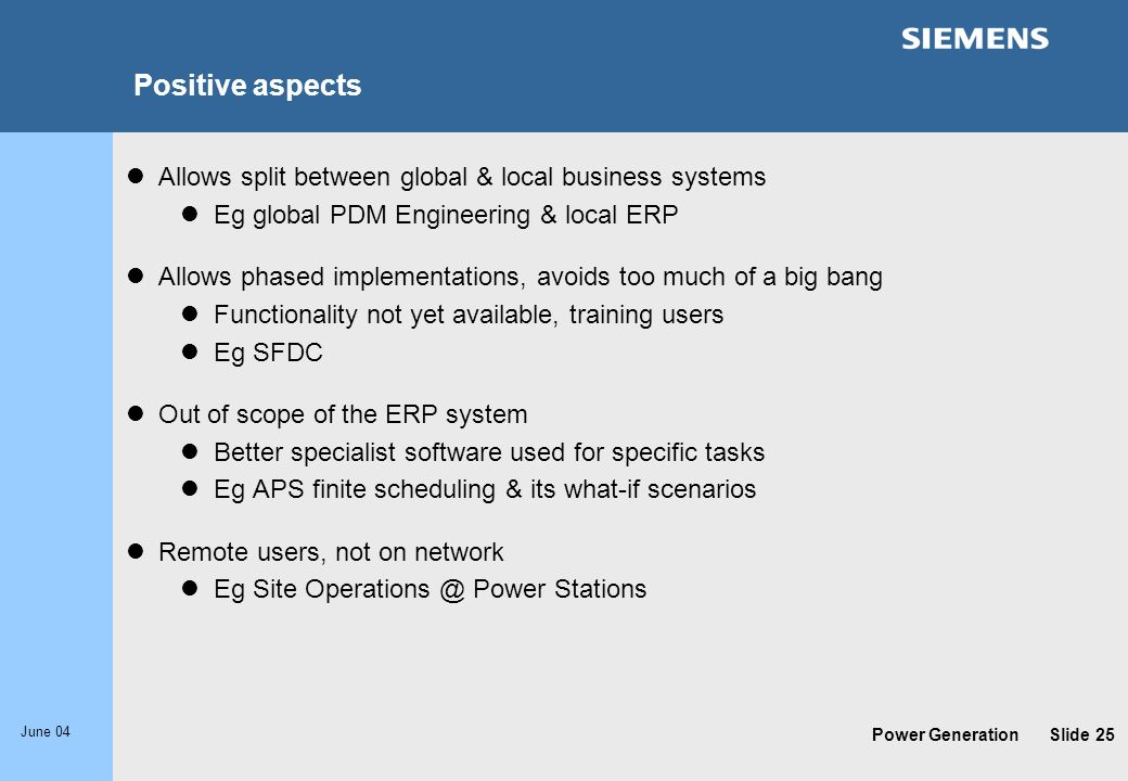 Positive aspects Allows split between global & local business systems