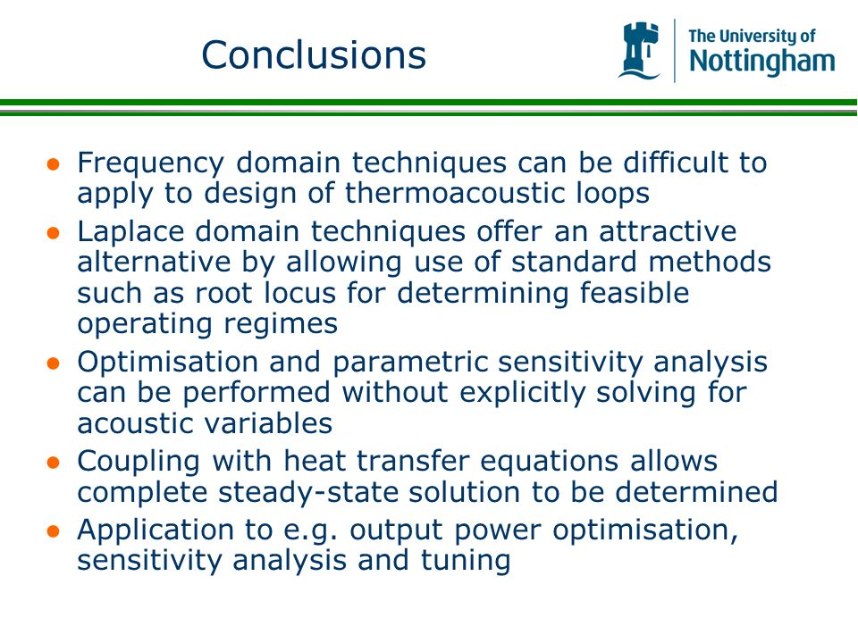 Conclusions Frequency domain techniques can be difficult to apply to design of thermoacoustic loops.