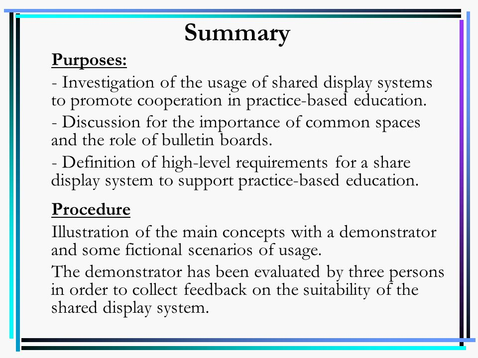 Summary Purposes: - Investigation of the usage of shared display systems to promote cooperation in practice-based education.