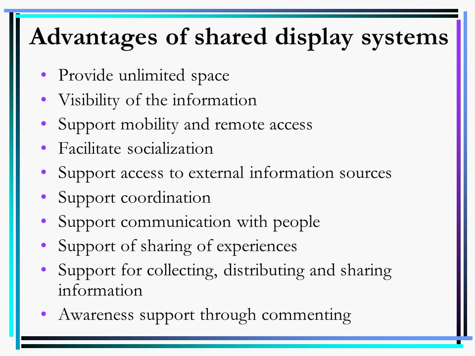 Advantages of shared display systems