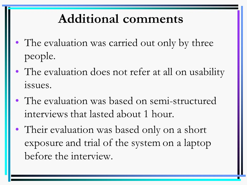 Additional comments The evaluation was carried out only by three people. The evaluation does not refer at all on usability issues.