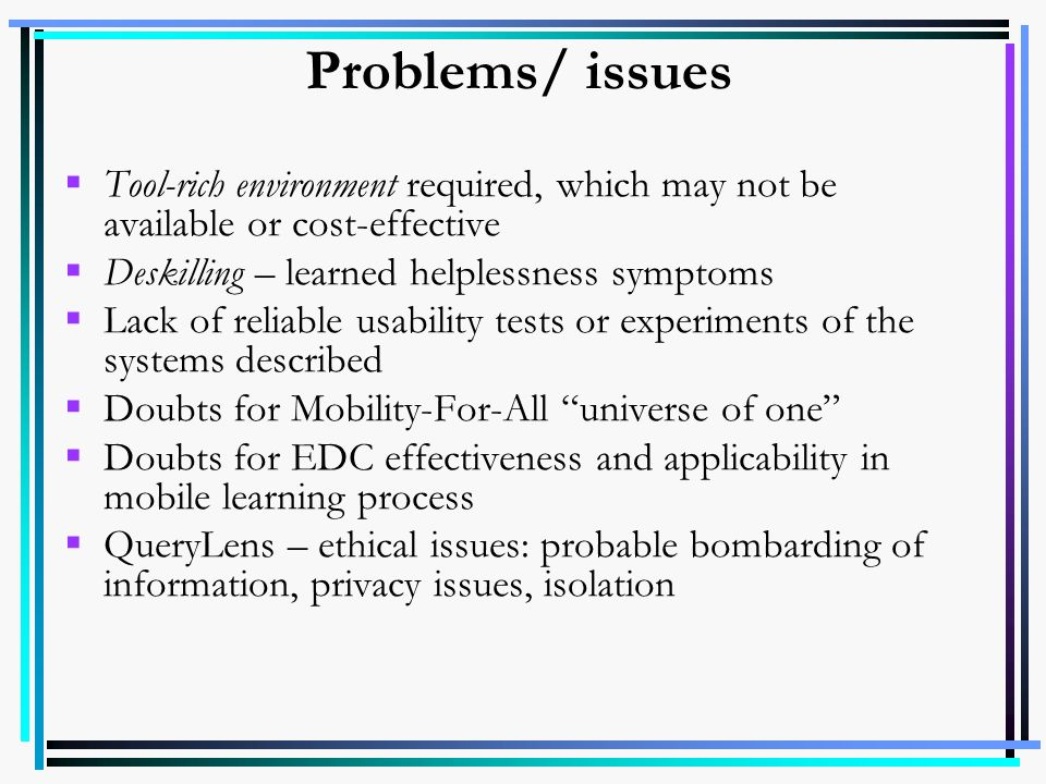 Problems/ issues Tool-rich environment required, which may not be available or cost-effective. Deskilling – learned helplessness symptoms.