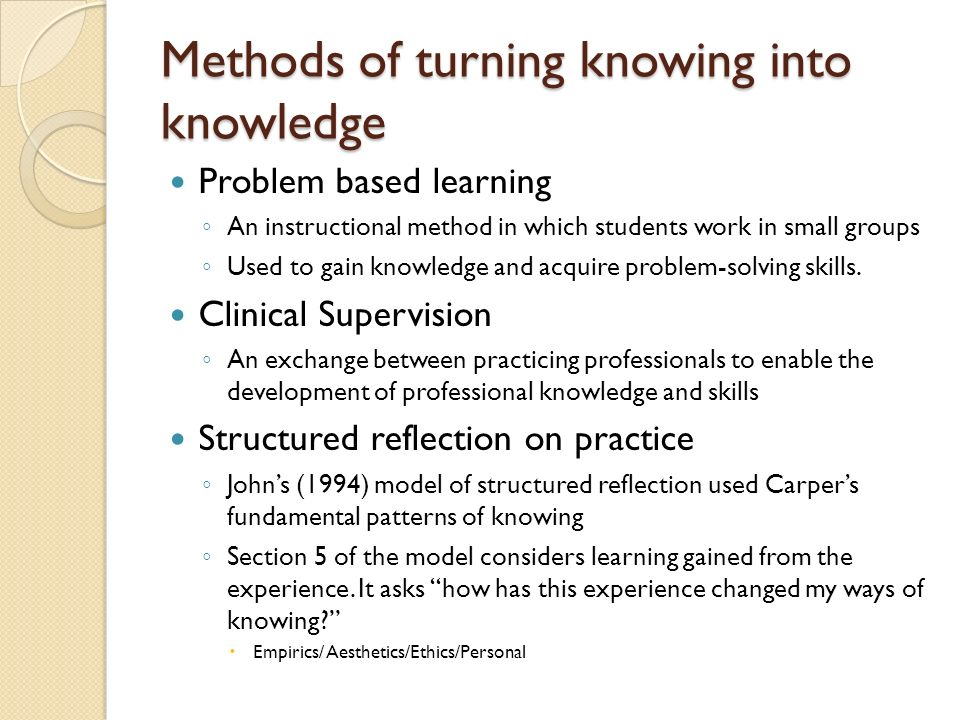 Methods of turning knowing into knowledge
