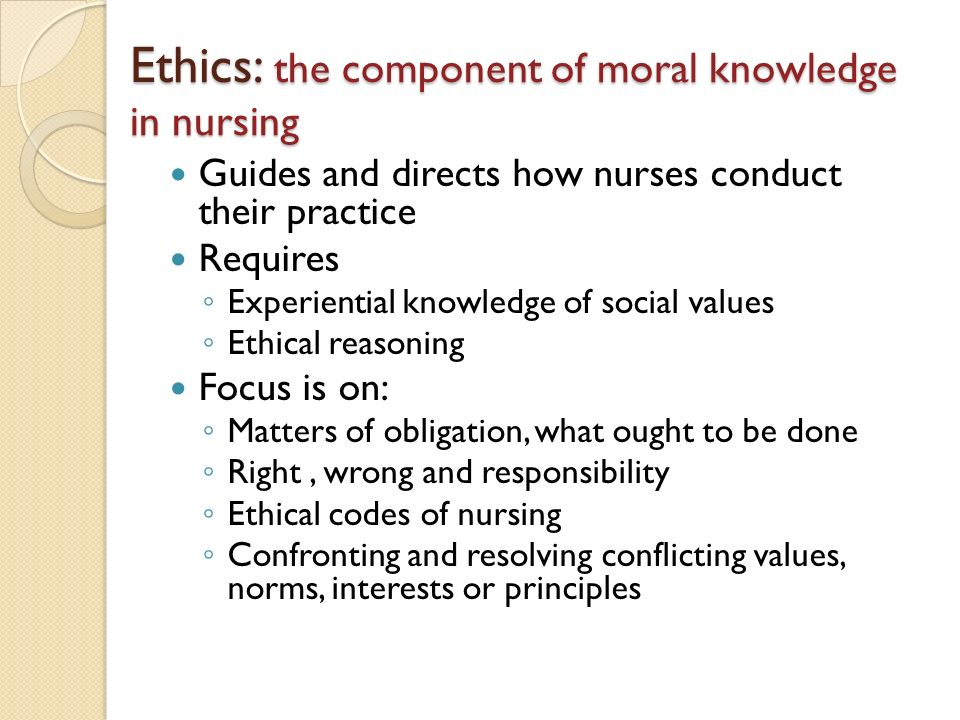 Ethics: the component of moral knowledge in nursing