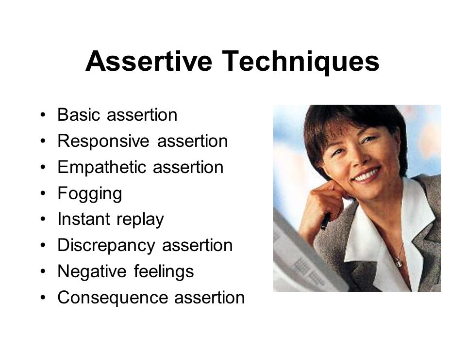 Assertive Techniques Basic assertion Responsive assertion