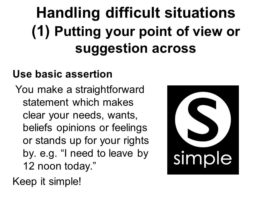 Handling difficult situations (1) Putting your point of view or suggestion across