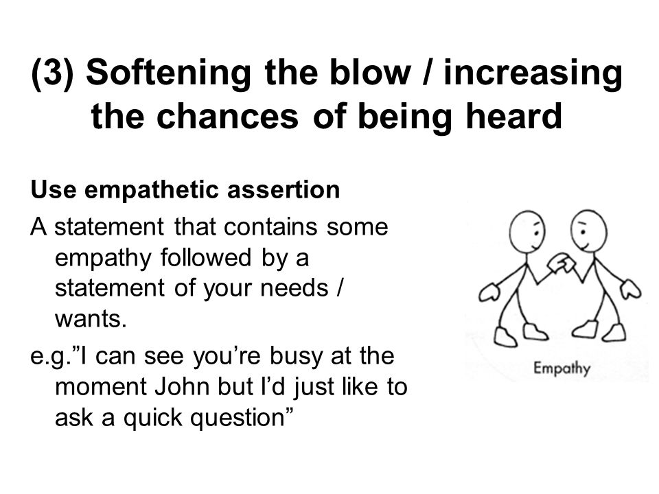 (3) Softening the blow / increasing the chances of being heard