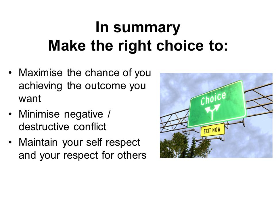In summary Make the right choice to: