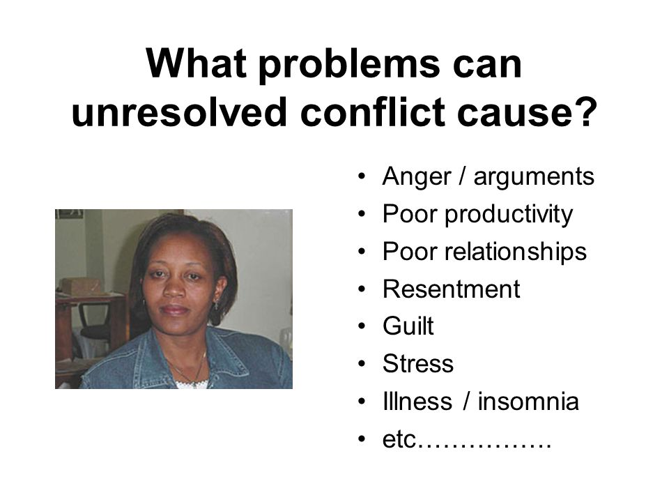 What problems can unresolved conflict cause