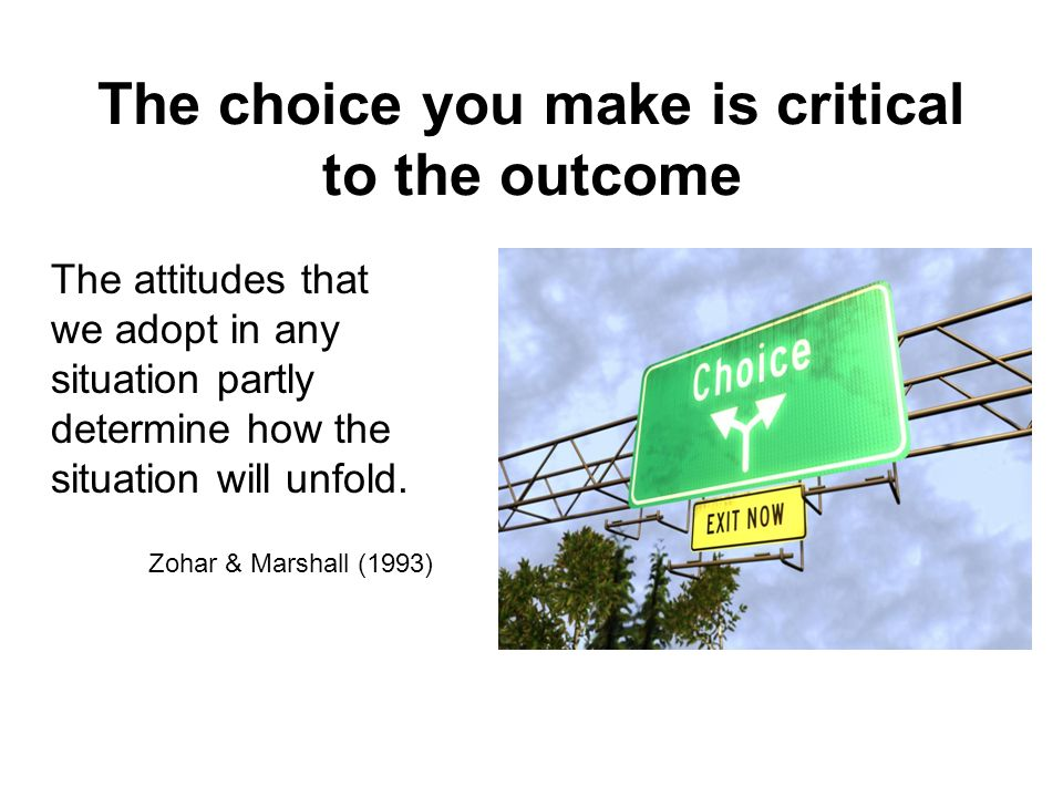 The choice you make is critical to the outcome
