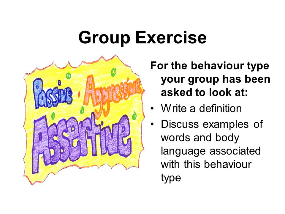 Group Exercise For the behaviour type your group has been asked to look at: Write a definition.