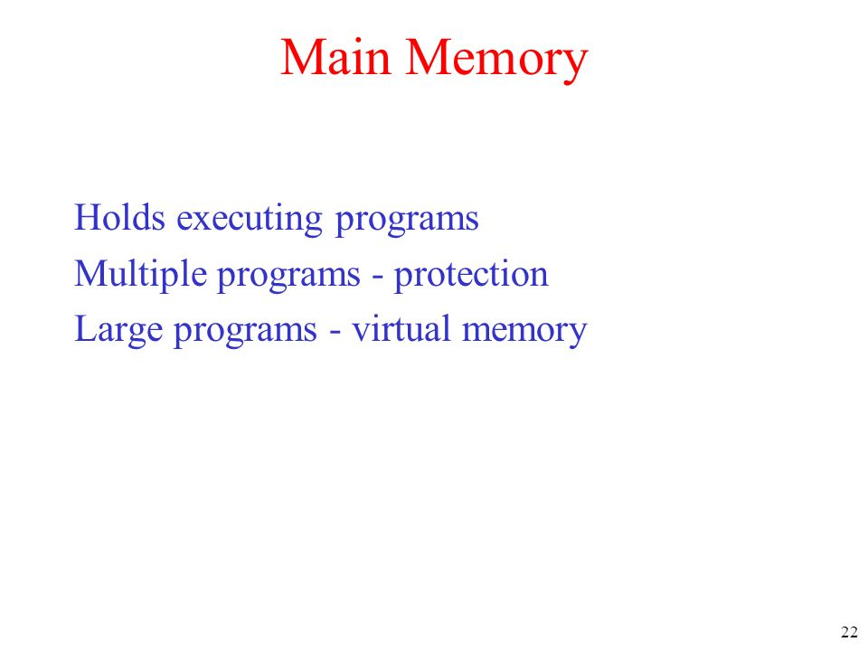 Main Memory Holds executing programs Multiple programs - protection