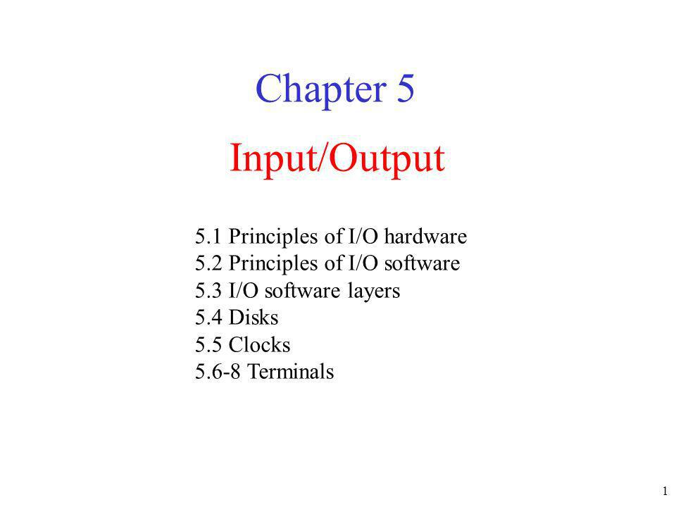 Chapter 5 Input/Output 5.1 Principles of I/O hardware