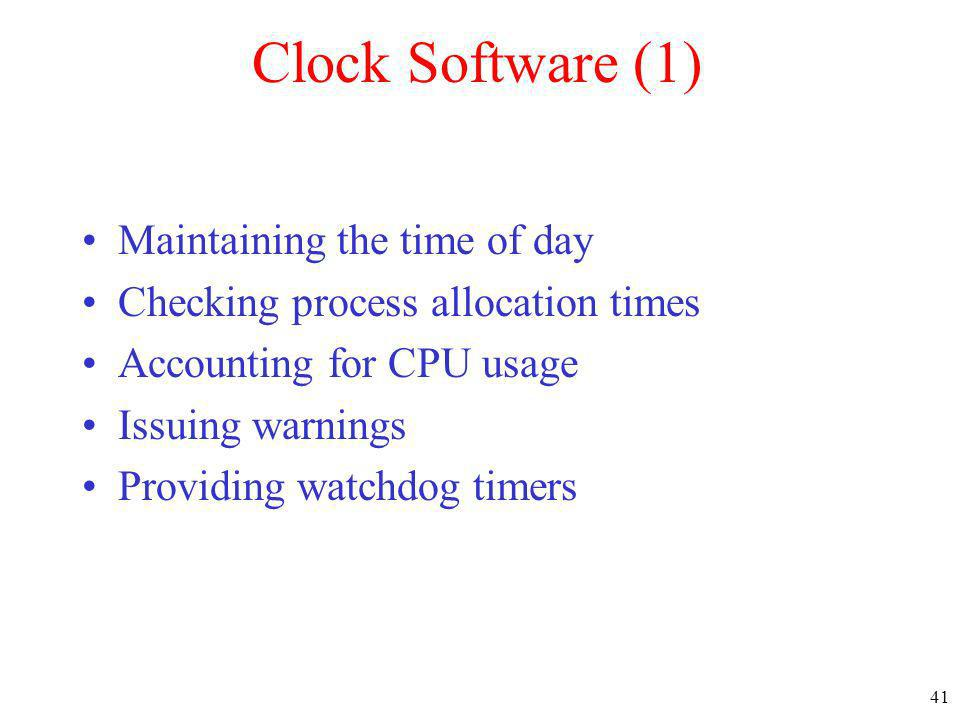 Clock Software (1) Maintaining the time of day