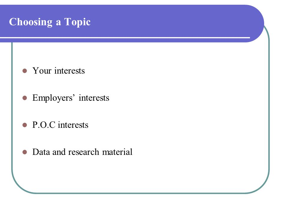 Choosing a Topic Your interests Employers' interests P.O.C interests