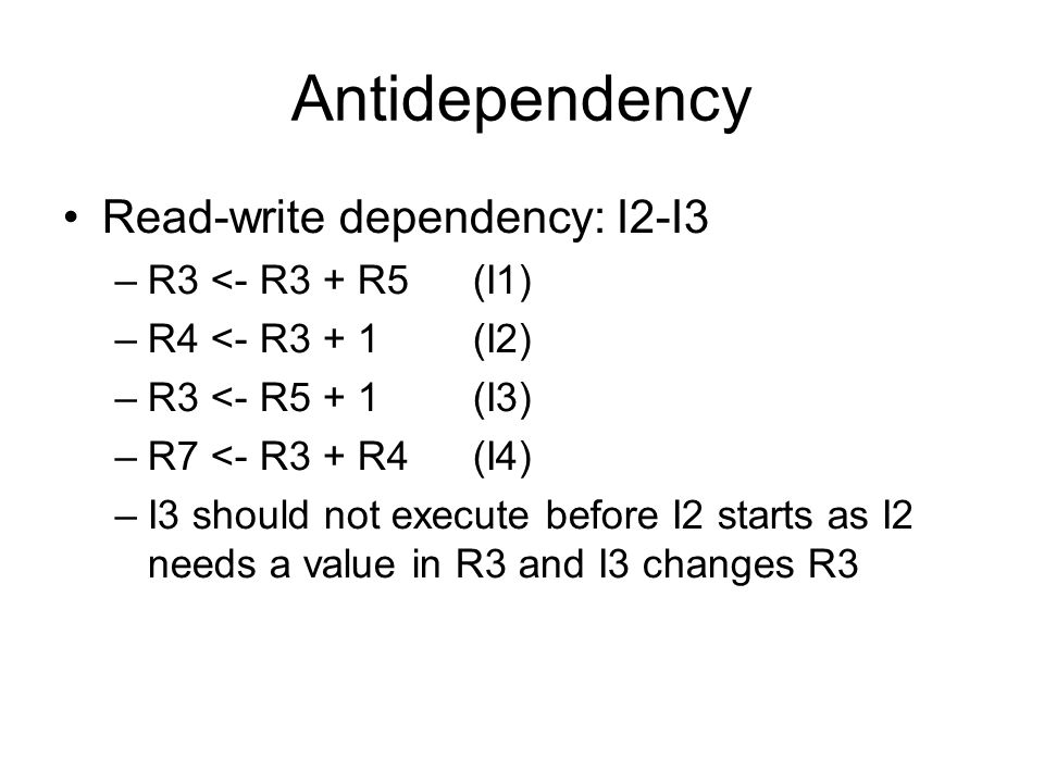 Antidependency Read-write dependency: I2-I3 R3 <- R3 + R5 (I1)