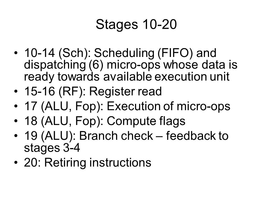 Stages 10-20 10-14 (Sch): Scheduling (FIFO) and dispatching (6) micro-ops whose data is ready towards available execution unit.