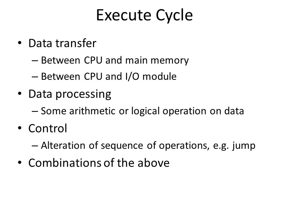 Execute Cycle Data transfer Data processing Control