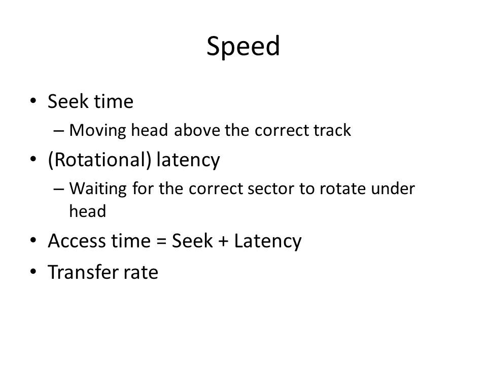 Speed Seek time (Rotational) latency Access time = Seek + Latency
