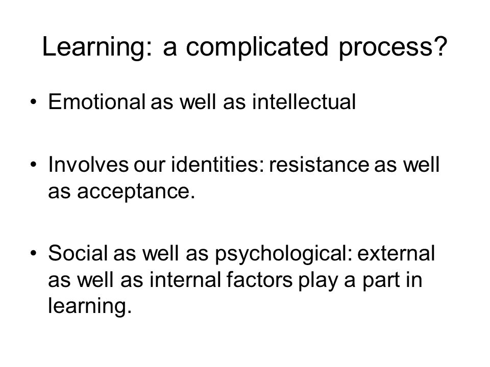 Learning: a complicated process