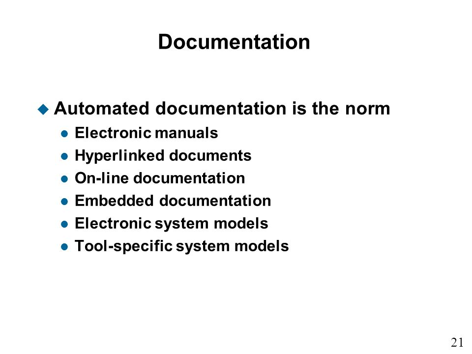 Documentation Automated documentation is the norm Electronic manuals