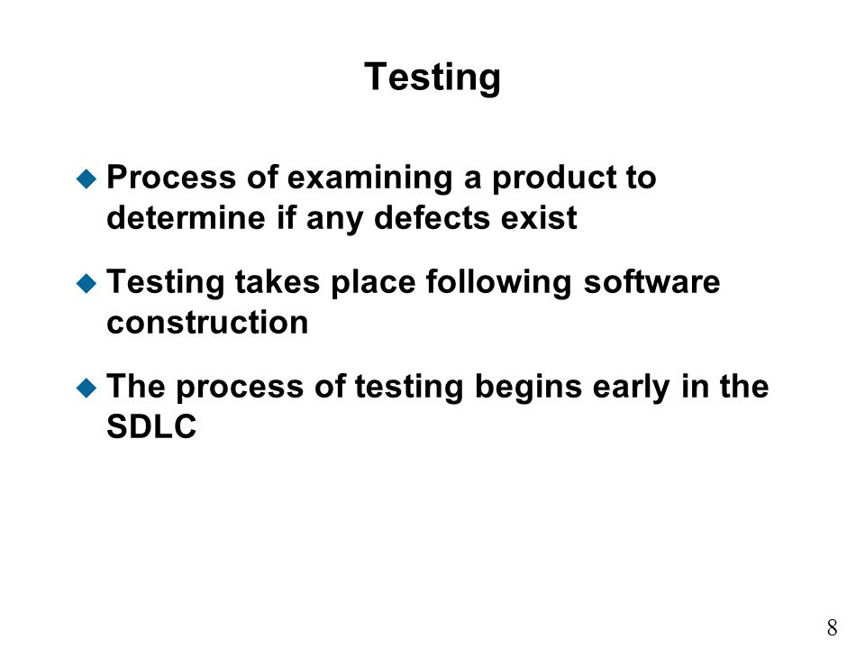 Testing Process of examining a product to determine if any defects exist. Testing takes place following software construction.