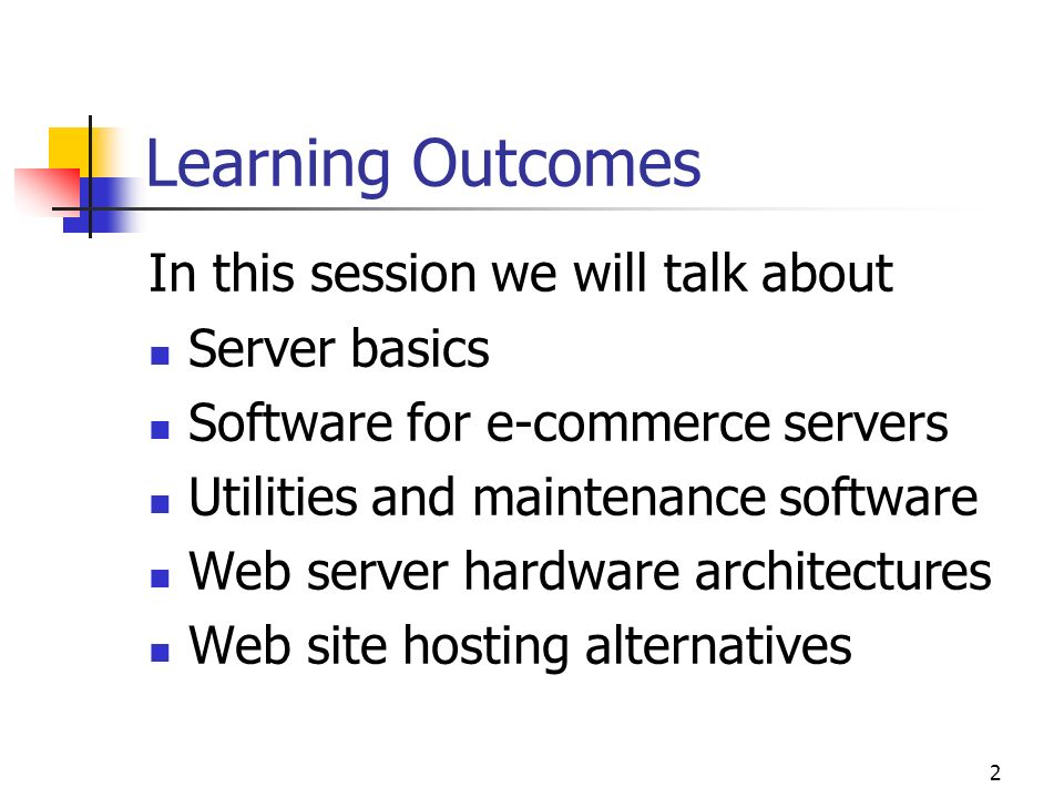 Learning Outcomes In this session we will talk about Server basics