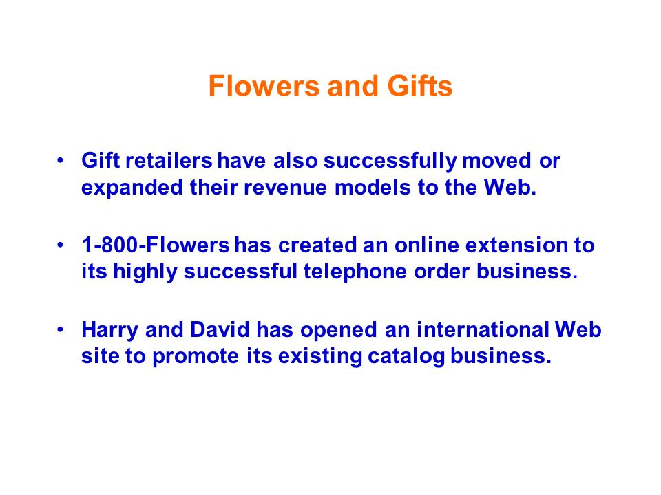 Flowers and Gifts Gift retailers have also successfully moved or expanded their revenue models to the Web.