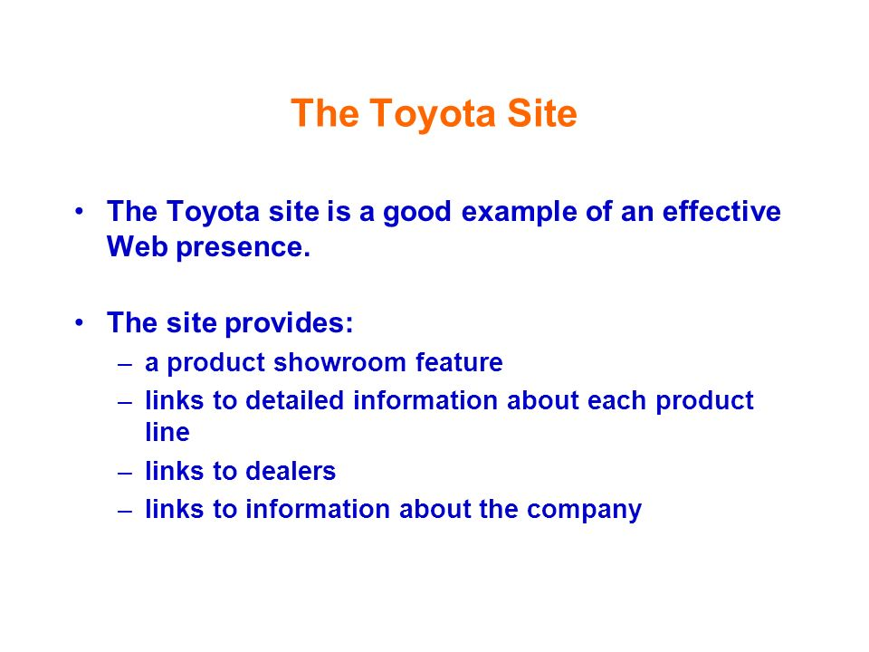 The Toyota Site The Toyota site is a good example of an effective Web presence. The site provides: